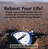Reboot Your Life by James D. Brausch (2008-01-15)