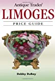 Antique Trader Limoges Price Guide, Debby DuBay, 0896894525