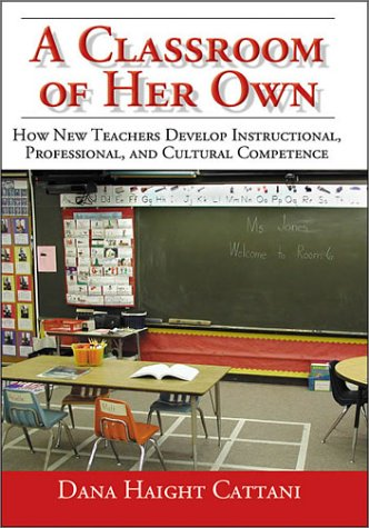 A Classroom of Her Own: How New Teachers Develop Instructional, Professional, and Cultural Competence