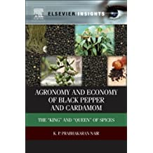 """Agronomy and Economy of Black Pepper and Cardamom: The """"King"""" and """"Queen"""" of Spices (Elsevier Insights)"""