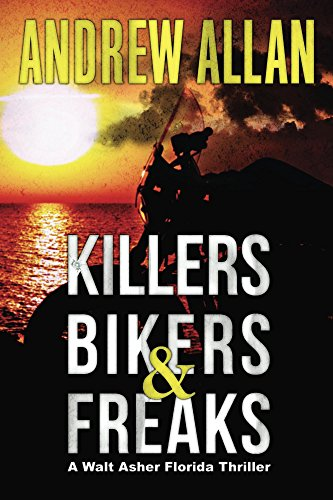 Killers, Bikers & Freaks: A Walt Asher Florida Thriller (The Walt Asher Thriller Series Book 1) by [Allan, Andrew]