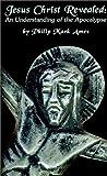 Jesus Christ Revealed, Philip M. Ames, 0759621578