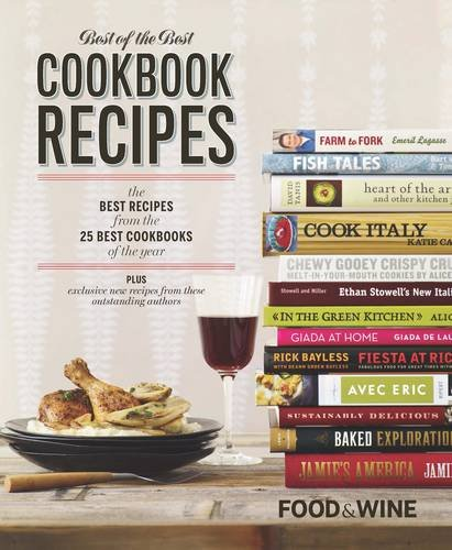 Food & Wine Best of the Best Cookbook Recipes: The Best Recipes From The 25 Best Cookbooks of the Year