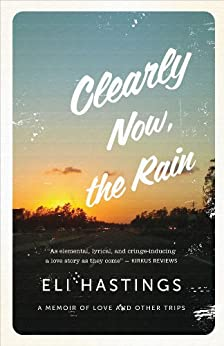 Clearly Now, the Rain: A Memoir of Love and Other Trips by [Hastings, Eli]