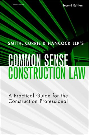 Smith, Currie & Hancock LLP′s Common Sense Construction Law: A Practical Guide for the Construction Professional
