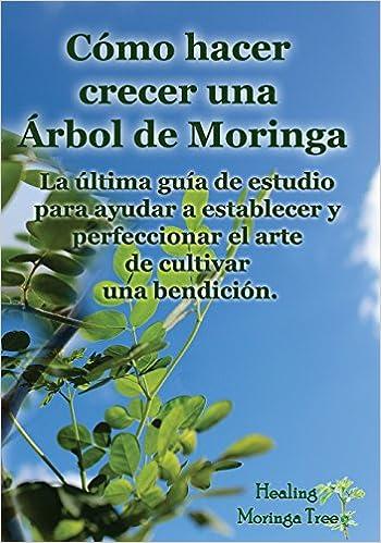 Descargar libros de epub para iphone Como hacer crecer una Arbol de Moringa: La última guía de estudio para  ayudar a establecer y perfeccionar el arte de cultivar una bendición. 1494939975 PDF ePub iBook