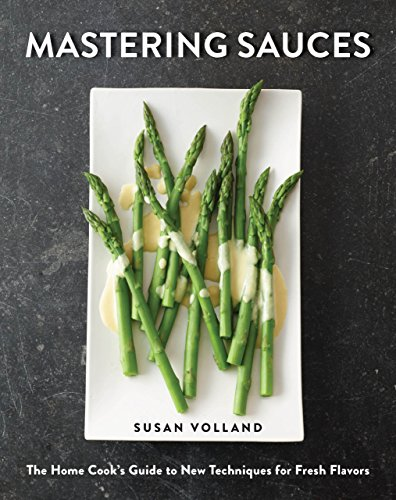 Mastering Sauces: The Home Cook's Guide to New Techniques for Fresh Flavors: The Home Cook's Guide to New Techniques for Fresh Flavors
