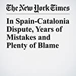 In Spain-Catalonia Dispute, Years of Mistakes and Plenty of Blame | Raphael Minder