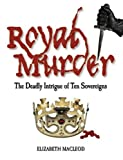 img - for Royal Murder: The Deadly Intrigue of Ten Sovereigns book / textbook / text book