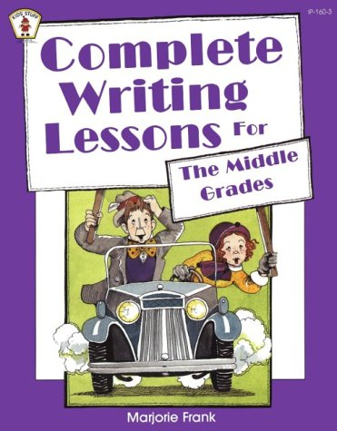 Complete Writing Lessons - Complete Writing Lessons For The Middle Grades (Kids' Stuff)