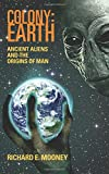 img - for Colony: Earth - Ancient Aliens and the Origins of Man book / textbook / text book
