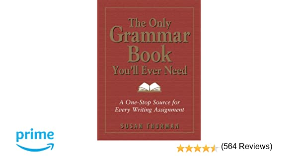 The Only Grammar Book You'll Ever Need: A One-Stop Source for ...