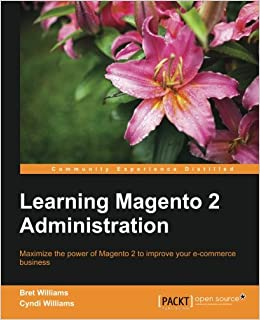 Learning Magento 2 Administration: Bret Williams, Cyndi Williams