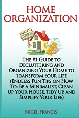 Home Organization: The #1 Guide to Decluttering and Organizing Your on tips on organizing office files, tips for health, tips for family, tips for friends, hidden spaces in your home, tips to organize your bedroom, organizing bills and paperwork at home, tips for relationships, organizing office space at home, tips for marriage, spring cleaning your home, tips for parenting, tips for cooking, de clutter your home, redesign your home, tips for goal setting, tips for spring cleaning, tips on getting organized, decorating your home, tips for food,