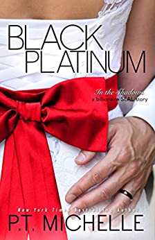 Black Platinum: A Billionaire SEAL Story (In the Shadows Book 6) by [Michelle, P.T.]
