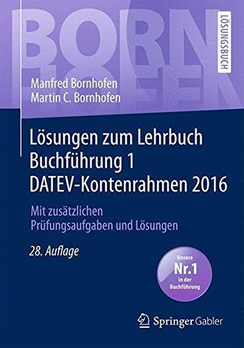 Lösungen zum Lehrbuch Buchführung 1 DATEV-Kontenrahmen 2016: Mit zusätzlichen Prüfungsaufgaben und Lösungen (Bornhofen Buchführung 1 LÖ)