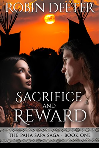 Sacrifice and Reward: A Sensual  Native American Historical Romance (Paha Sapa Saga Book 1)
