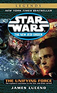 The Unifying Force: Star Wars Legends (Star Wars: The New Jedi Order Book 19)