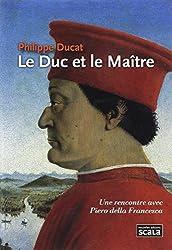 Le Duc et le Maître : Piero della Francesca