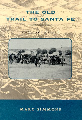 The Old Trail To Santa Fe  Collected Essays