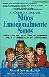 Como Criar Ninos Emocionalmente Sanos: Satisfaciendo Sus Cinco Necesidades Vitales Y Tambien Las De Los Padres! Edicion Actualizada (Spanish Edition)