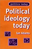 Political Ideology Today, Ian Adams, 0719060192
