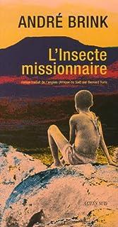 L'insecte missionnaire : d'après une histoire vraie : [roman]