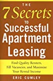The 7 Secrets to Successful Apartment Leasing: Find Quality Renters, Fill Vacancies, and Maximize Your Rental Income