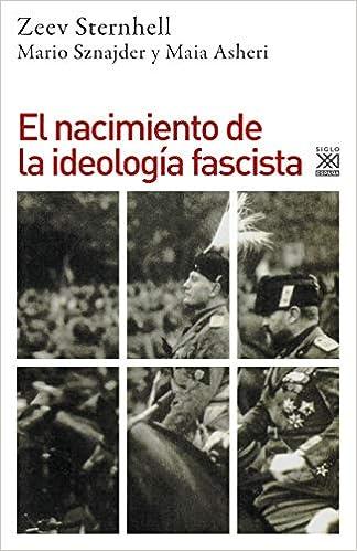 El nacimiento de la ideología fascista: 618 Siglo XXI de España General: Amazon.es: Sternhell, Zeev, Sznajder, Mario, Asheri, Maia, Pellisa, Octavi: Libros