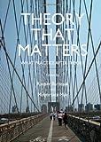Theory That Matters: What Practice After Theory, Kacper Bartczak, Malgorzata Myk, 1443842060