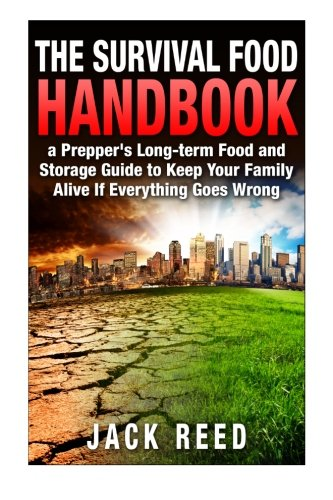 The Survival Food Handbook: A Prepper's Long-Term Food and Storage Guide to Keep Your Family Alive If Everything Goes (Foods Long Term Storage)