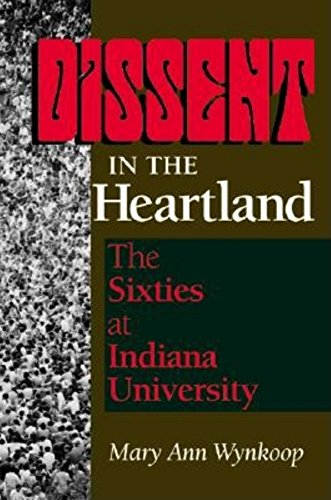 Dissent in the Heartland: The Sixties at Indiana University (Midwestern History and Culture)