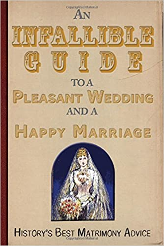 An Infallible Guide to a Pleasant Wedding and a Happy