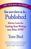 You Were Born to Be... Published, Tom Bird, 0970725868