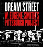 Dream Street: W. Eugene Smith's Pittsburgh Project by Alan Trachtenberg front cover