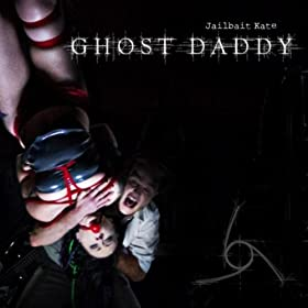 jailbait kate ghost daddy from the album jailbait kate june 24 2013