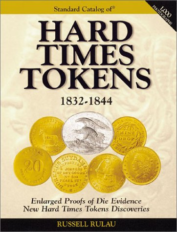 The Standard Catalog of Hard Times Tokens 1832-1844: The Most Complete Catalog Ever Assembled of the Coin Substitures, Merchant Counterstamps and Satirical Scrip of the Jacksonian Period