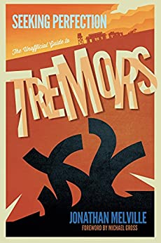 Seeking Perfection: The Unofficial Guide to Tremors: Behind the scenes on the classic horror movie franchise by [Melville, Jonathan]