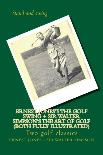 (Ernest Jones's The Golf Swing + Sir Walter Simpson's The Art Of Golf (both fully illustrated): Two golf classics)