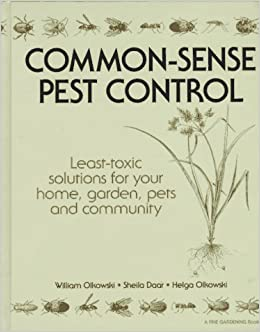 Common Sense Pest Control: Least Toxic Solutions For Your Home, Garden,  Pets And Community: William Olkowski, Sheila Daar, Helga Olkowski, Shelia  Daar: ...