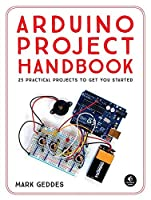 Arduino Project Handbook: 25 Practical Projects to Get You Started Front Cover
