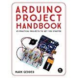 The Arduino Project Handbook: 25 Practical Projects to Get You Started