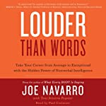 Louder Than Words: Take Your Career from Average to Exceptional with the Hidden Power of Nonverbal Intelligence | Joe Navarro,Toni Sciarra Poynter
