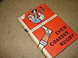 img - for EVEN COARSER RUGBY. book / textbook / text book