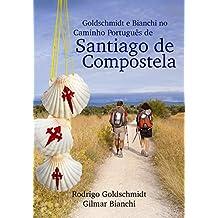 Goldschmidt e Bianchi no Caminho Português de Santiago da Compostela (Portuguese Edition)