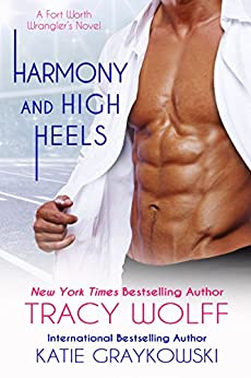 Harmony and High Heels (The Fort Worth Wranglers Book 2) by [Wolff, Tracy, Graykowski, Katie]