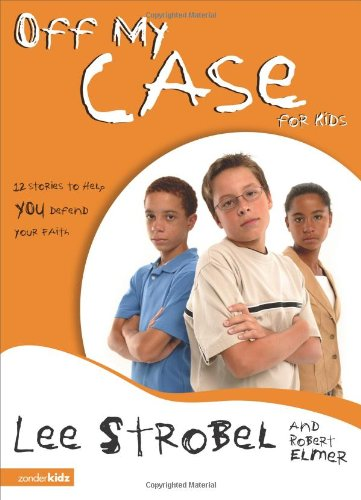 Off My Case for Kids: 12 Stories to Help You Defend Your Faith - Book  of the Cases for Christianity