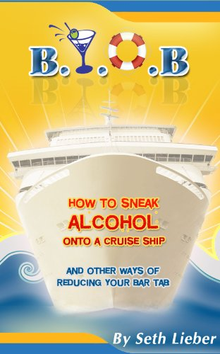 Amazoncom BYOB How To Sneak Alcohol Onto A Cruise Ship And - Best way to smuggle booze on a cruise ship