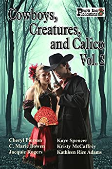 Cowboys, Creatures, and Calico Volume 2 by [Pierson, Cheryl, Bowen, C. Marie, Rogers, Jacquie, Spencer, Kaye, McCaffrey, Kristy, Adams, Kathleen Rice]