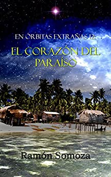 El corazón del Paraíso (En órbitas extrañas nº 12) (Spanish Edition) by [Somoza, Ramón]